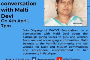 YouTube & Facebook live Join Divyangi of WAYVE Foundation  in a conversation with Malti Devi about the campaign giving voices to girls and women from manual scavenging communities